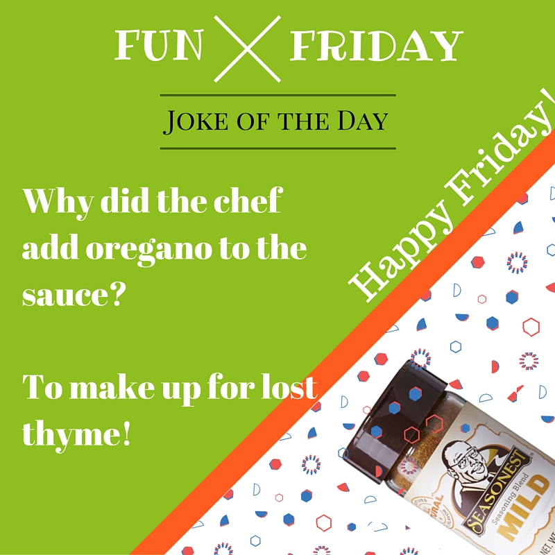 Why did the chef add extra oregano to the sauce-He was making up for lost thyme!